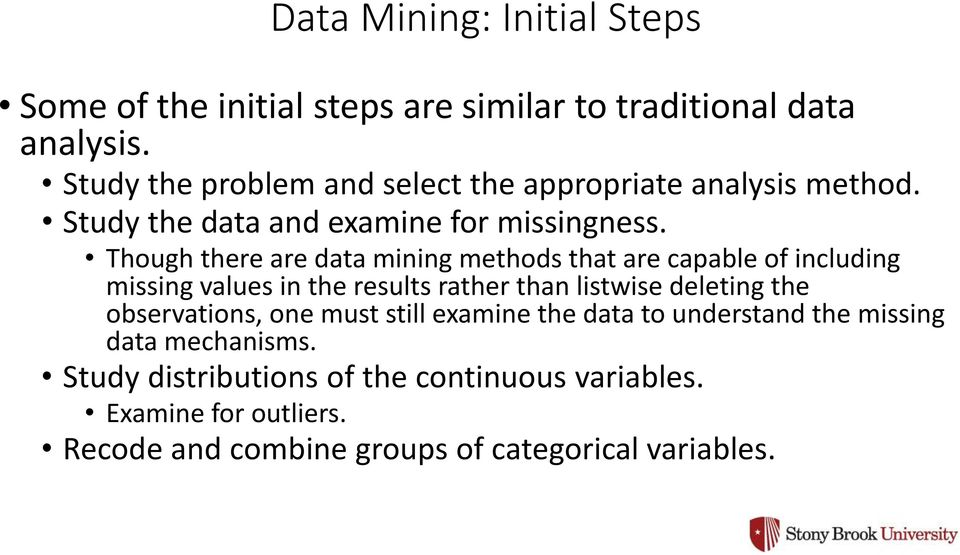 Though there are data mining methods that are capable of including missing values in the results rather than listwise deleting the