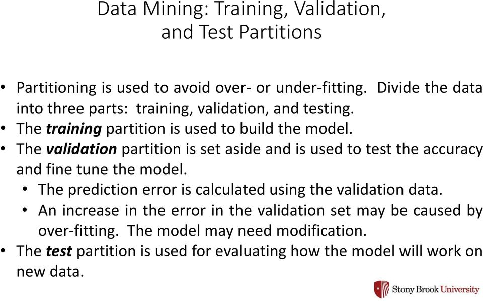 The validation partition is set aside and is used to test the accuracy and fine tune the model.