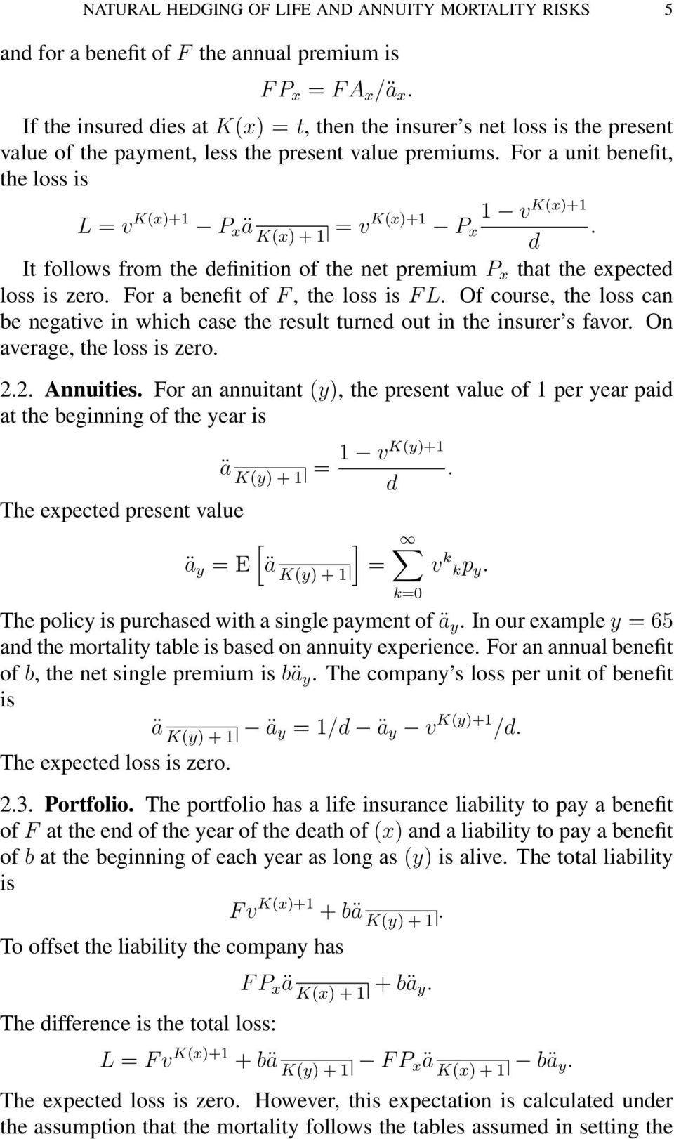 For a unit benefit, the loss is L = v K(x)+1 P x ä K(x) + 1 = v K(x)+1 1 v K(x)+1 P x. d It follows from the definition of the net premium P x that the expected loss is zero.