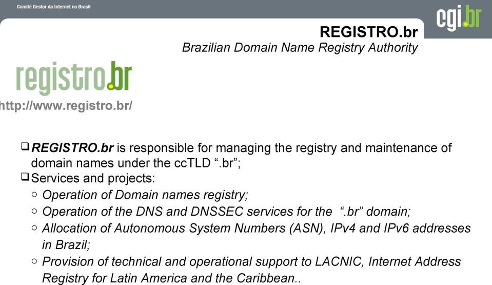 br ; Services and projects: o Operation of Domain names registry; o Operation of the DNS and DNSSEC services for the.