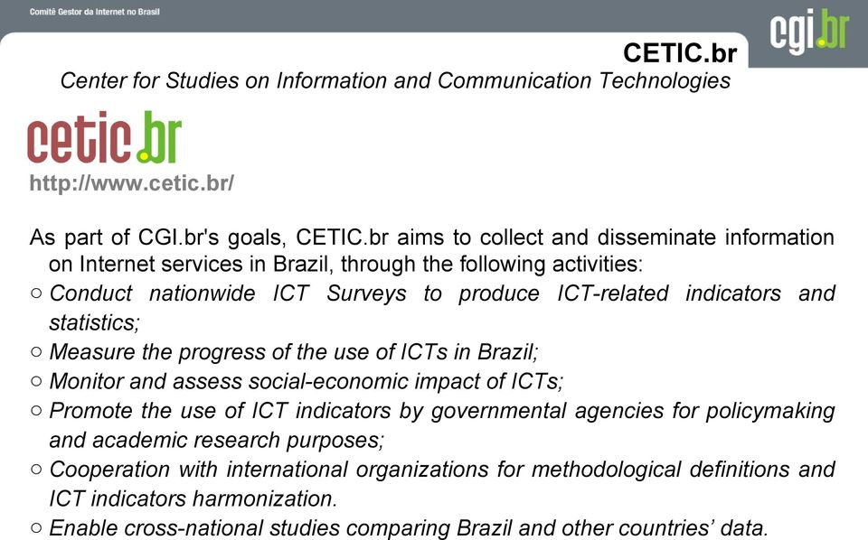 statistics; o Measure the progress of the use of ICTs in ; o Monitor and assess social-economic impact of ICTs; o Promote the use of ICT indicators by governmental agencies for