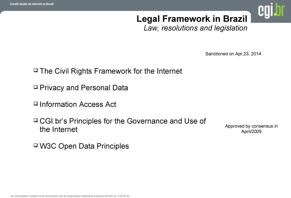 br s Principles for the Governance and Use of the Internet Approved by consensus in April/2009 W3C Open