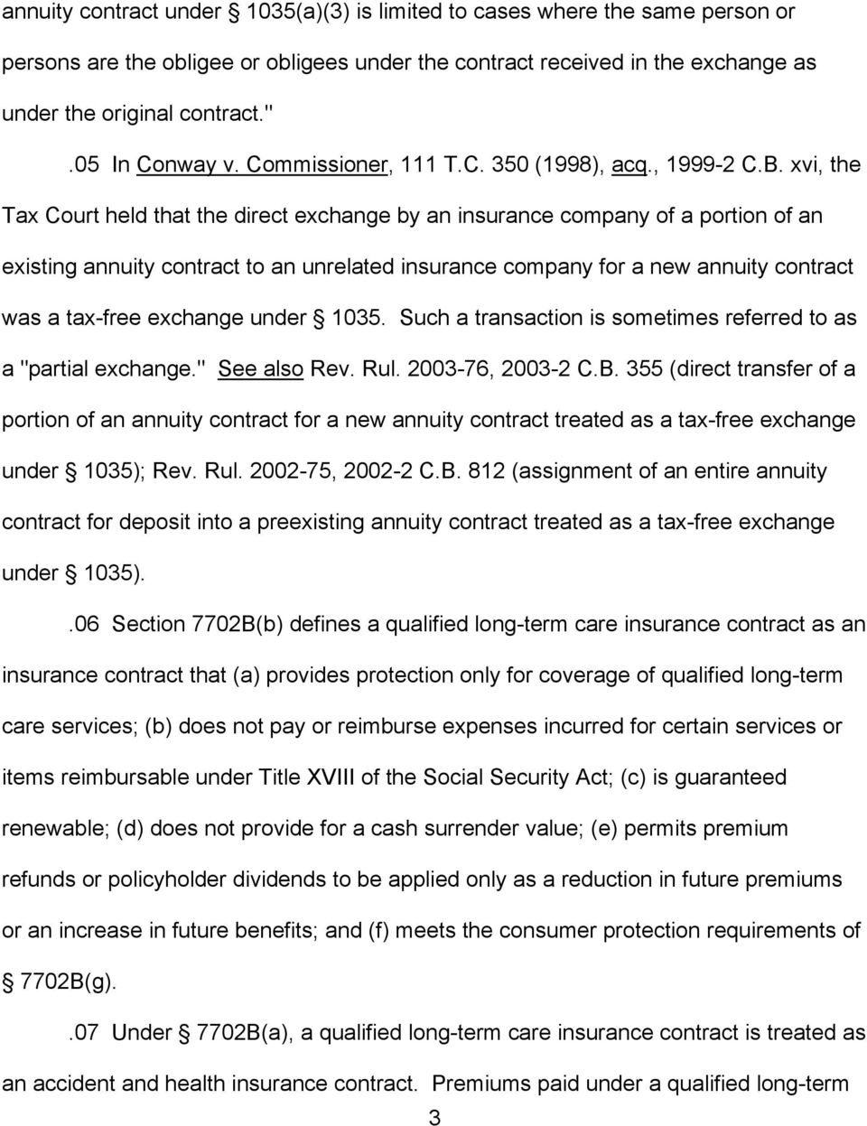 xvi, the Tax Court held that the direct exchange by an insurance company of a portion of an existing annuity contract to an unrelated insurance company for a new annuity contract was a tax-free