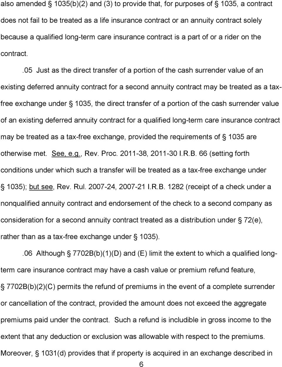 .05 Just as the direct transfer of a portion of the cash surrender value of an existing deferred annuity contract for a second annuity contract may be treated as a taxfree exchange under 1035, the