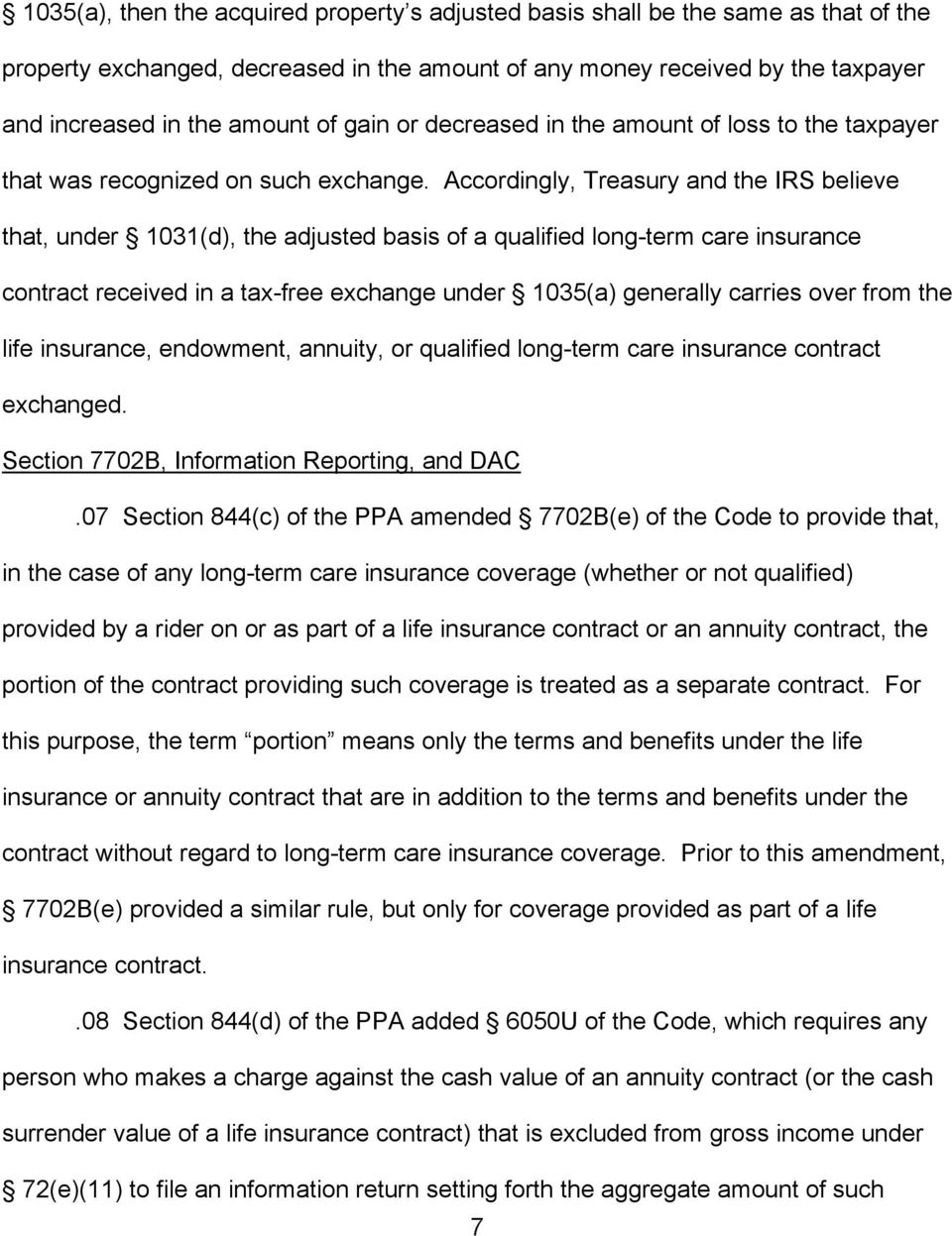 Accordingly, Treasury and the IRS believe that, under 1031(d), the adjusted basis of a qualified long-term care insurance contract received in a tax-free exchange under 1035(a) generally carries over