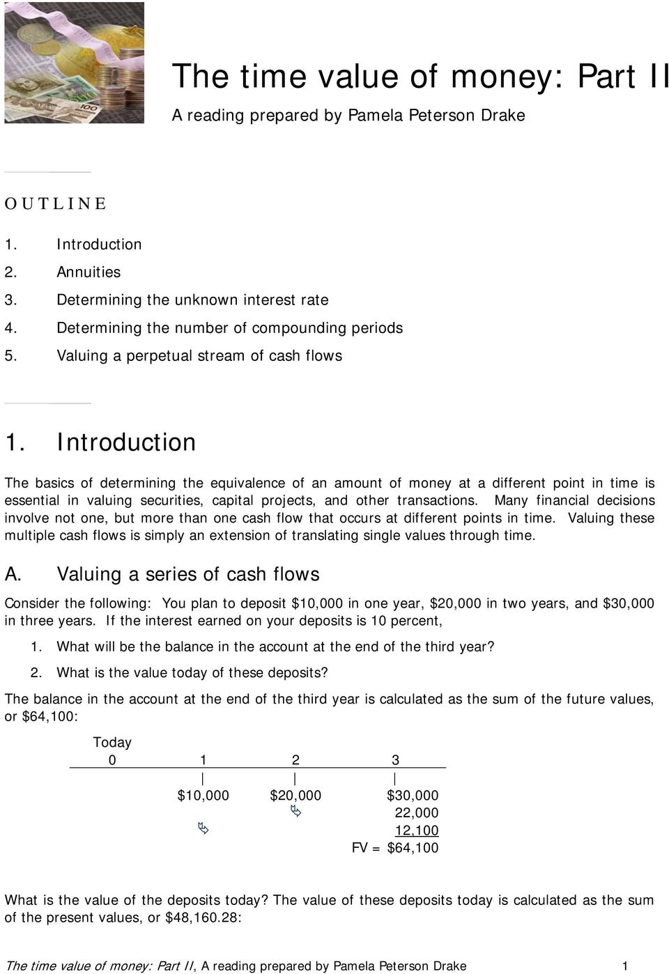 Introduction The basics of determining the equivalence of an amount of money at a different point in time is essential in valuing securities, capital projects, and other transactions.