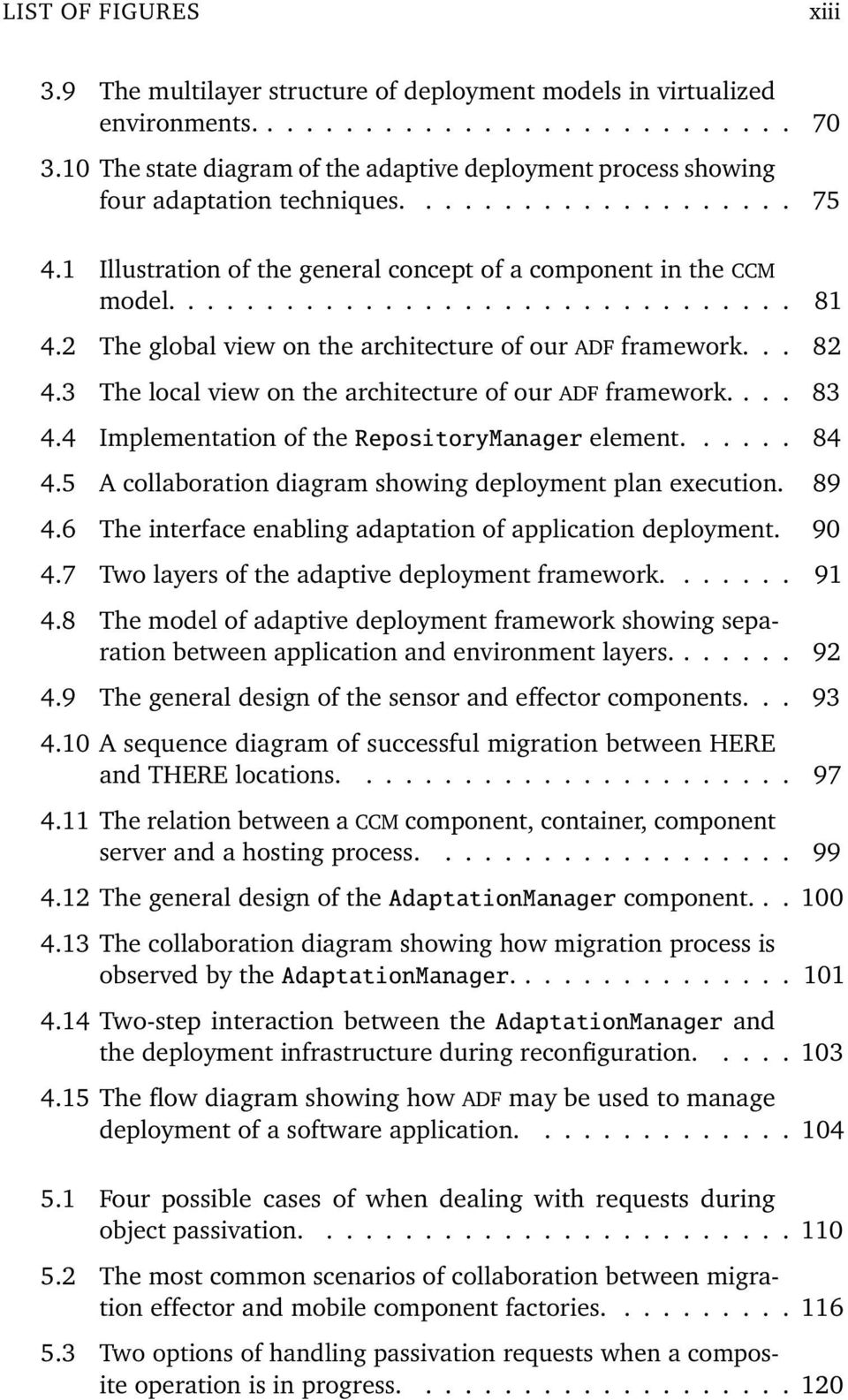 2 The global view on the architecture of our ADF framework... 82 4.3 The local view on the architecture of our ADF framework.... 83 4.4 Implementation of the RepositoryManager element...... 84 4.
