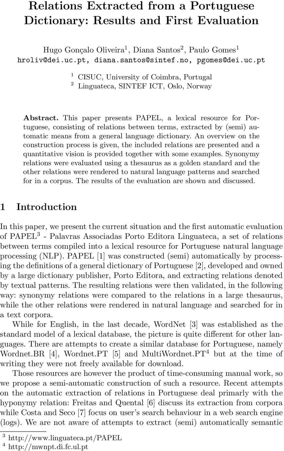 This paper presents PAPEL, a lexical resource for Portuguese, consisting of relations between terms, extracted by (semi) automatic means from a general language dictionary.