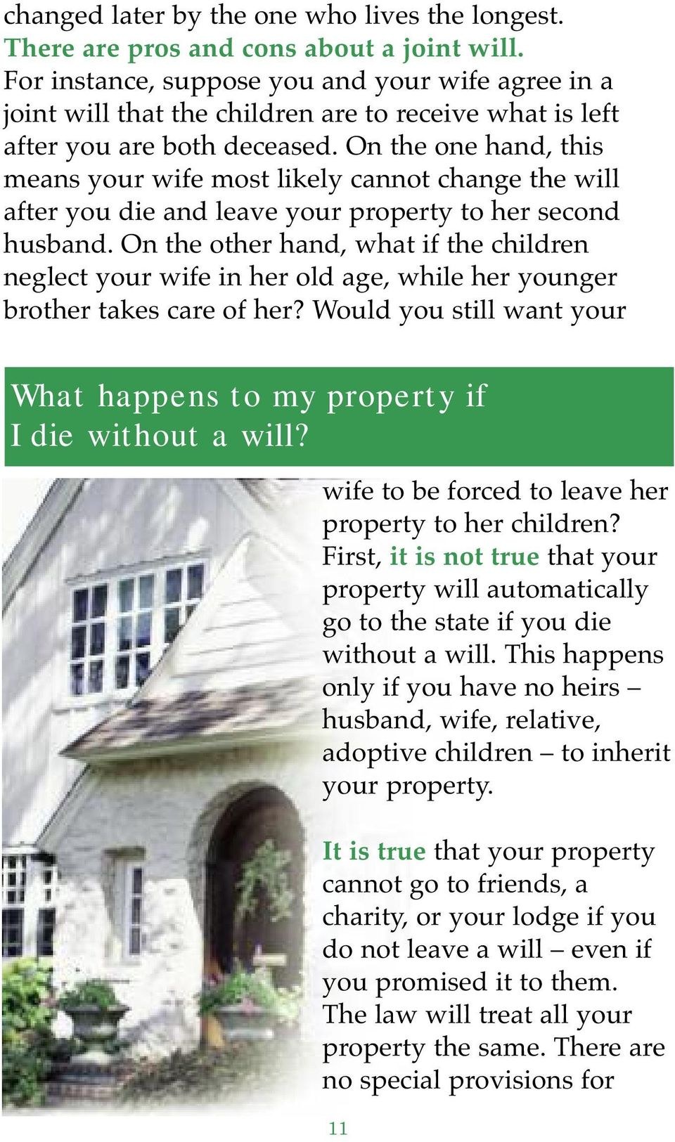 On the one hand, this means your wife most likely cannot change the will after you die and leave your property to her second husband.