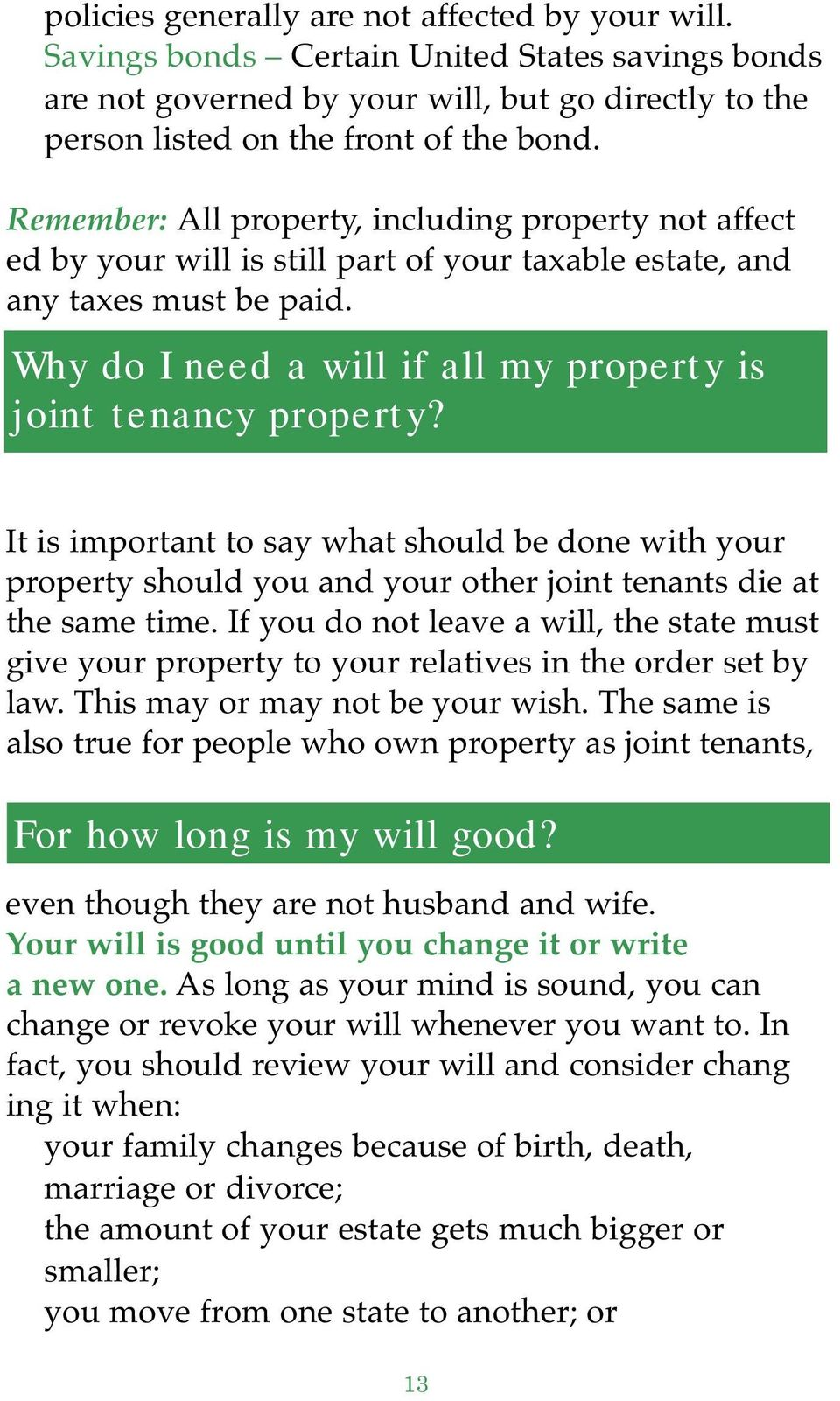 Why do I need a will if all my property is joint tenancy property? It is important to say what should be done with your property should you and your other joint tenants die at the same time.