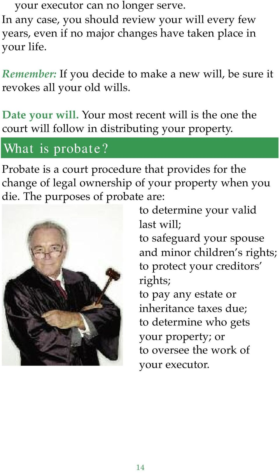 What is probate? Probate is a court procedure that provides for the change of legal ownership of your property when you die.