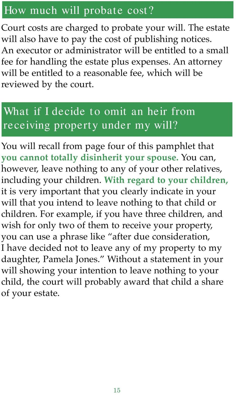 What if I decide to omit an heir from receiving property under my will? You will recall from page four of this pamphlet that you cannot totally disinherit your spouse.