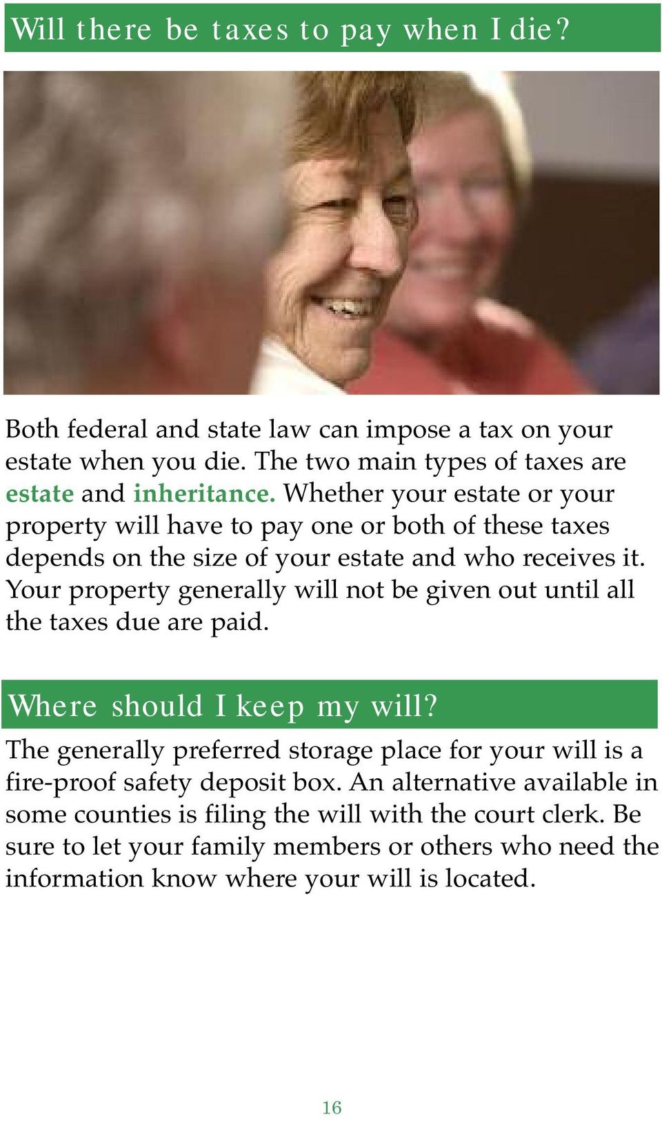 Your property generally will not be given out until all the taxes due are paid. Where should I keep my will?