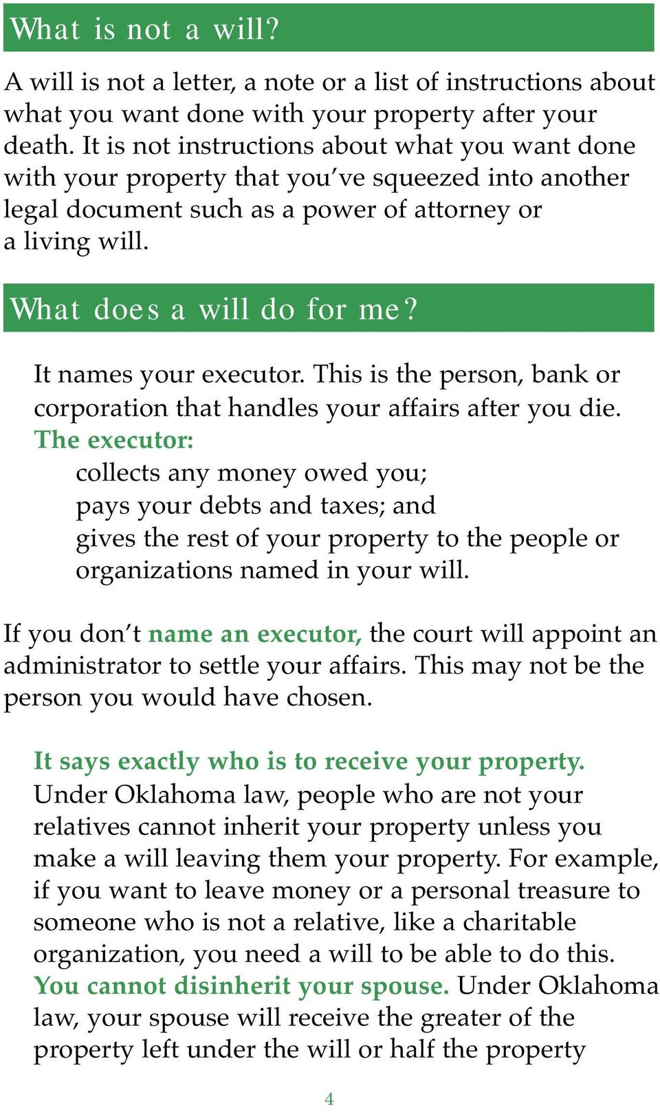 It names your executor. This is the person, bank or corporation that handles your affairs after you die.