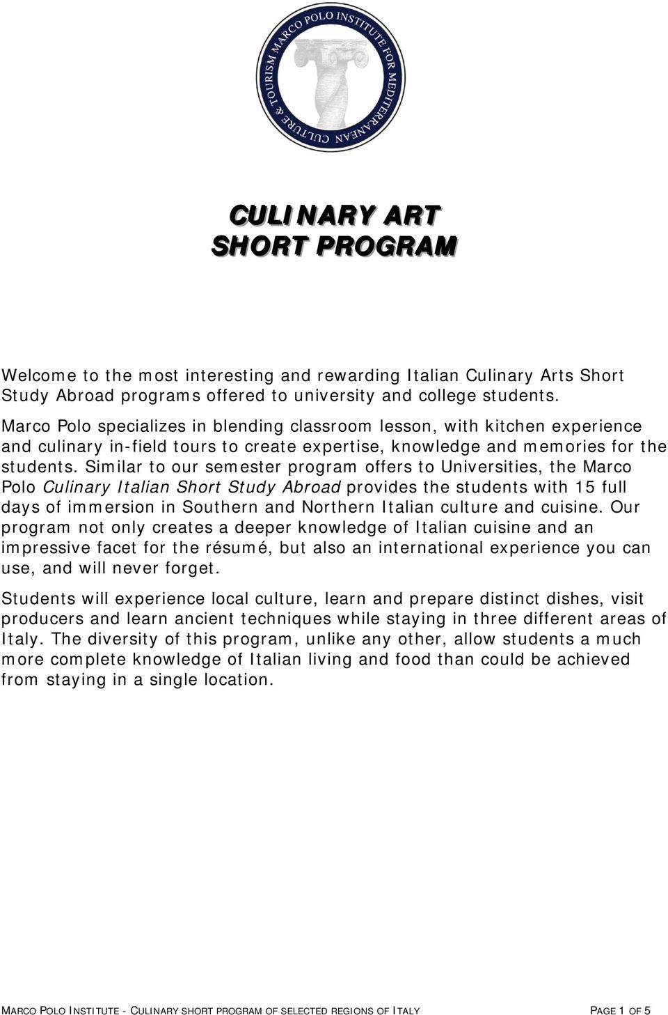 Similar to our semester program offers to Universities, the Marco Polo Culinary Italian Short Study Abroad provides the students with 15 full days of immersion in Southern and Northern Italian