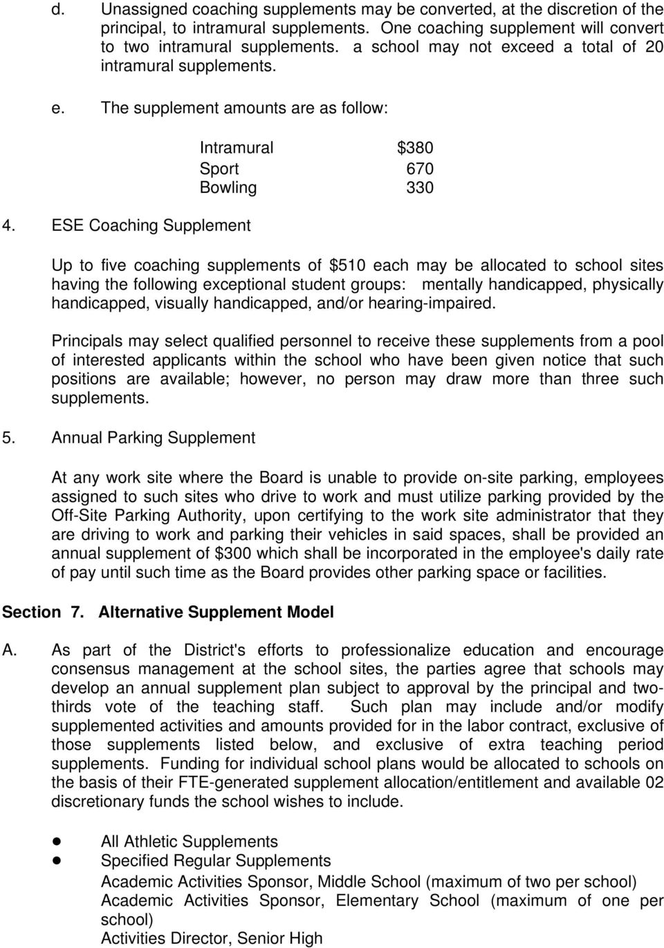 ESE Coaching Supplement Intramural $380 Sport 670 Bowling 330 Up to five coaching supplements of $510 each may be allocated to school sites having the following exceptional student groups: mentally