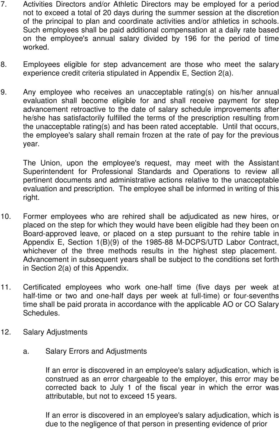 Employees eligible for step advancement are those who meet the salary experience credit criteria stipulated in Appendix E, Section 2(a). 9.