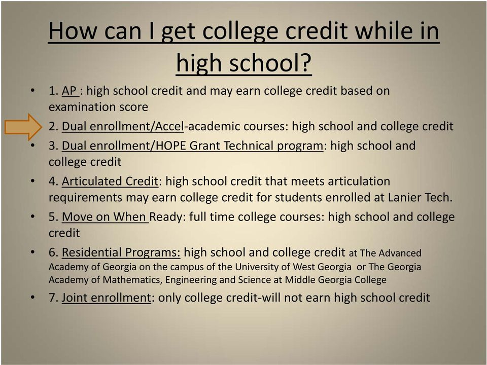 Articulated Credit: high school credit that meets articulation requirements may earn college credit for students enrolled at Lanier Tech. 5.