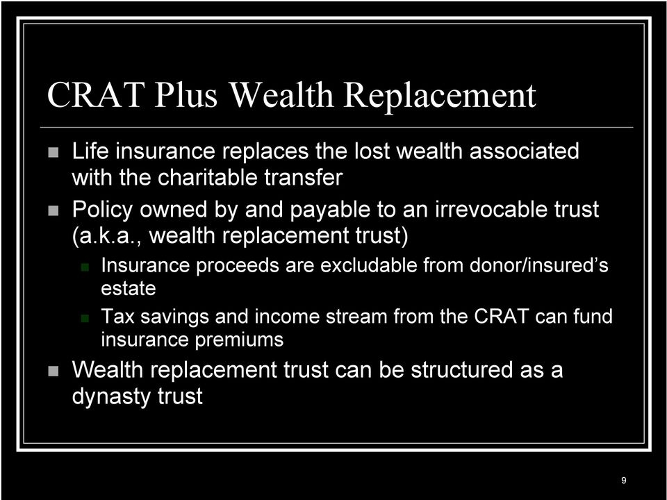 replacement trust) Insurance proceeds are excludable from donor/insured s estate Tax savings and