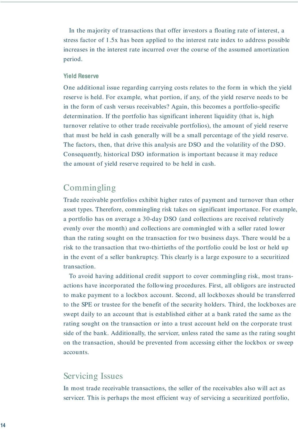 Yield Reserve One additional issue regarding carrying costs relates to the form in which the yield reserve is held.