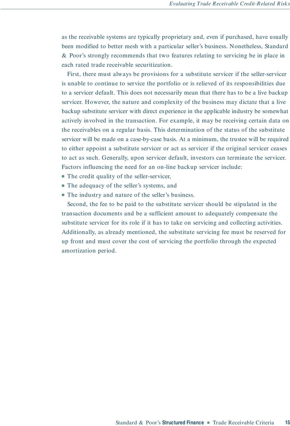 First, there must always be provisions for a substitute servicer if the seller-servicer is unable to continue to service the portfolio or is relieved of its responsibilities due to a servicer default.