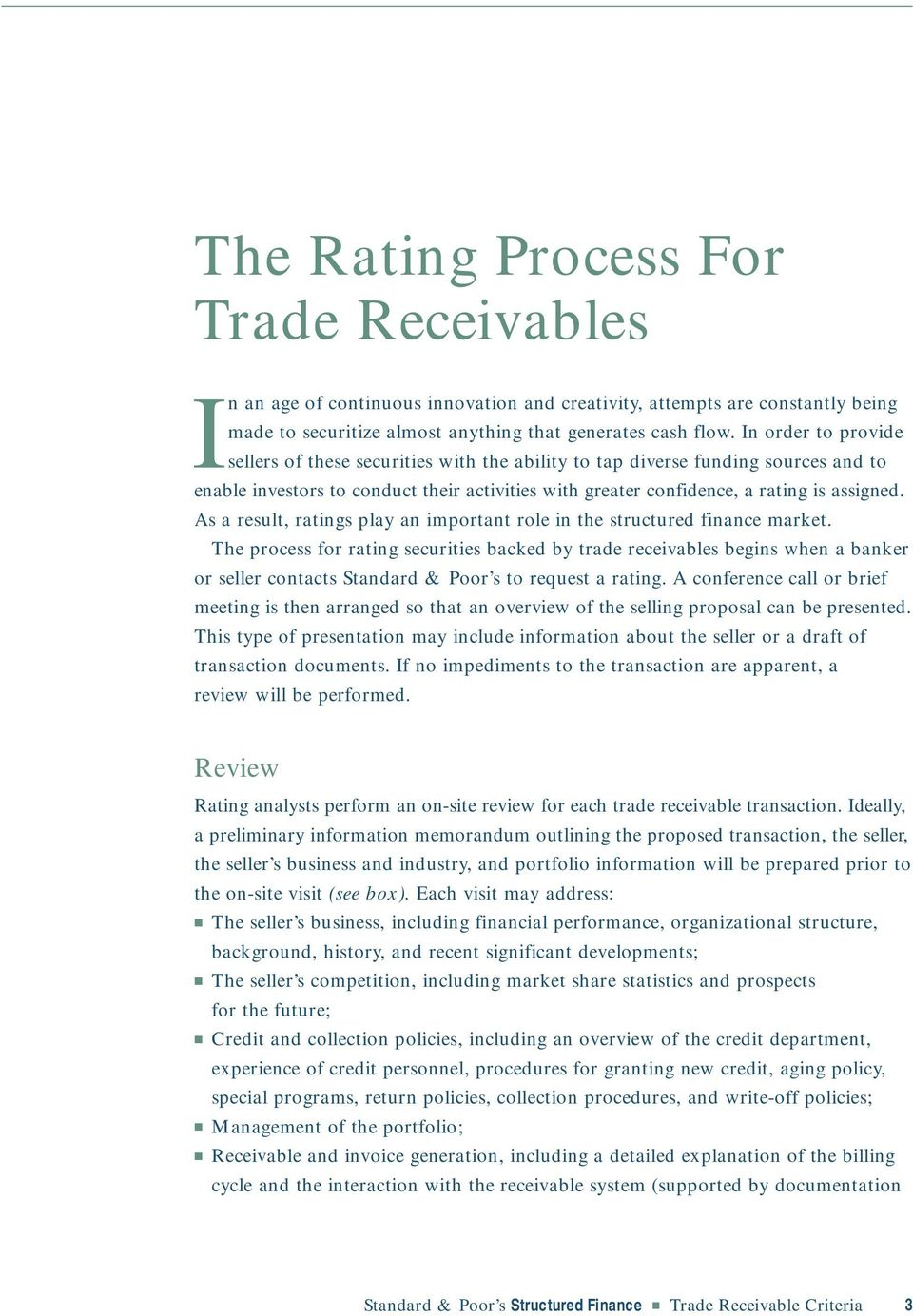 As a result, ratings play an important role in the structured finance market.