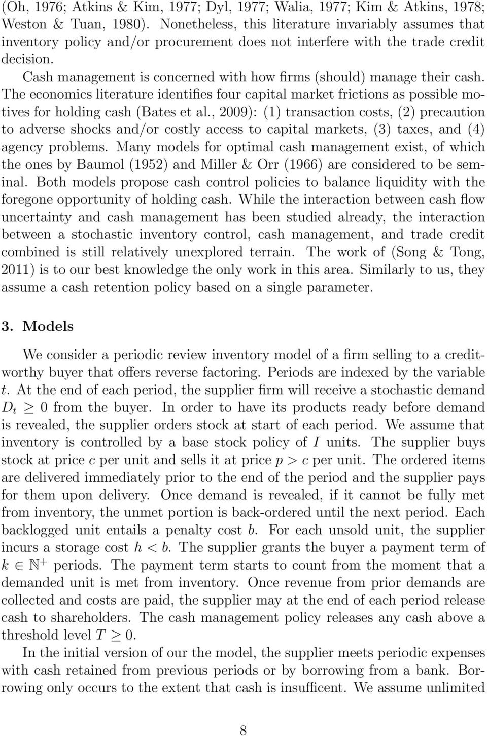 Cash management is concerned with how firms (should) manage their cash. The economics literature identifies four capital market frictions as possible motives for holding cash (Bates et al.