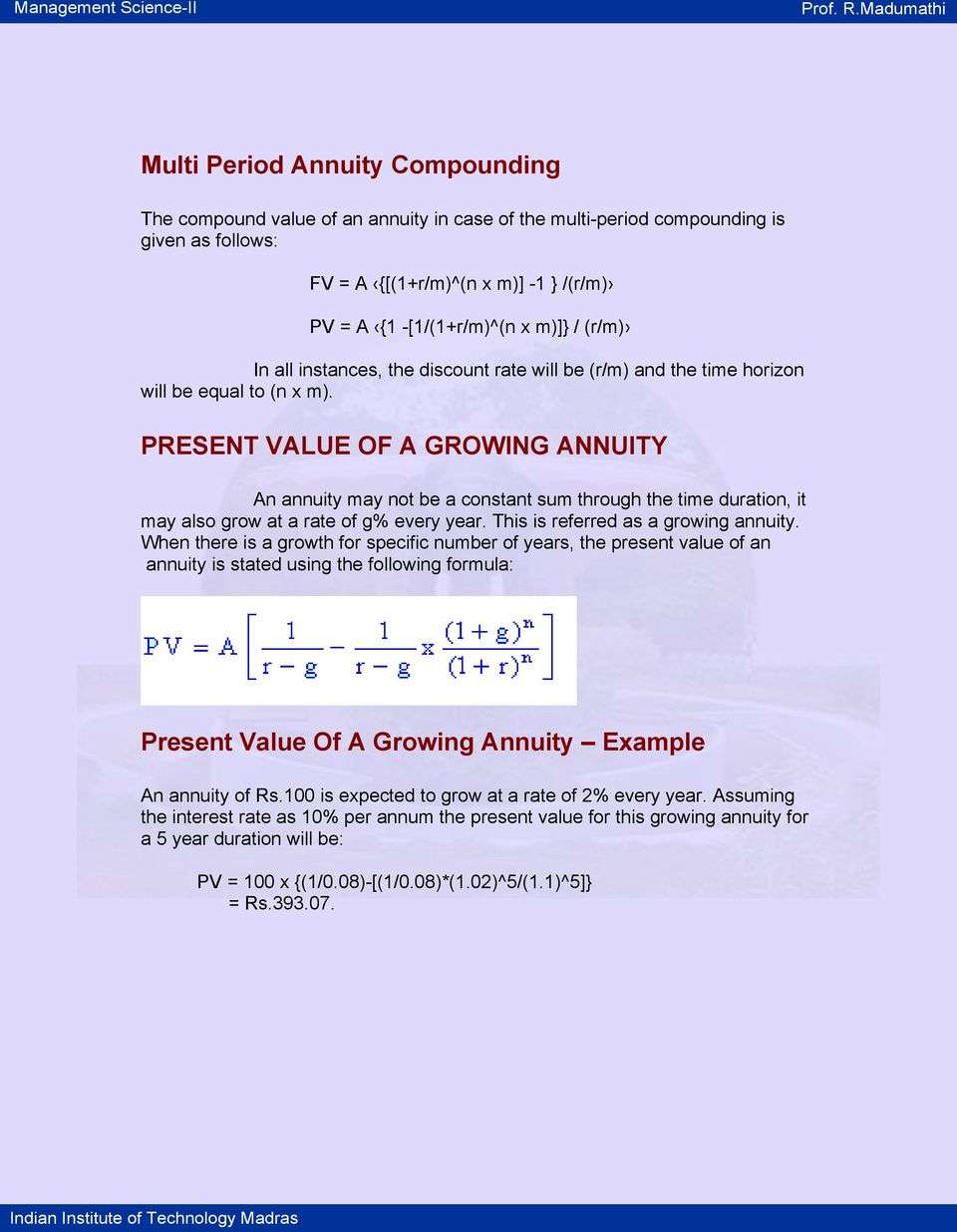 PRESENT VALUE OF A GROWING ANNUITY An annuity may not be a constant sum through the time duration, it may also grow at a rate of g% every year. This is referred as a growing annuity.