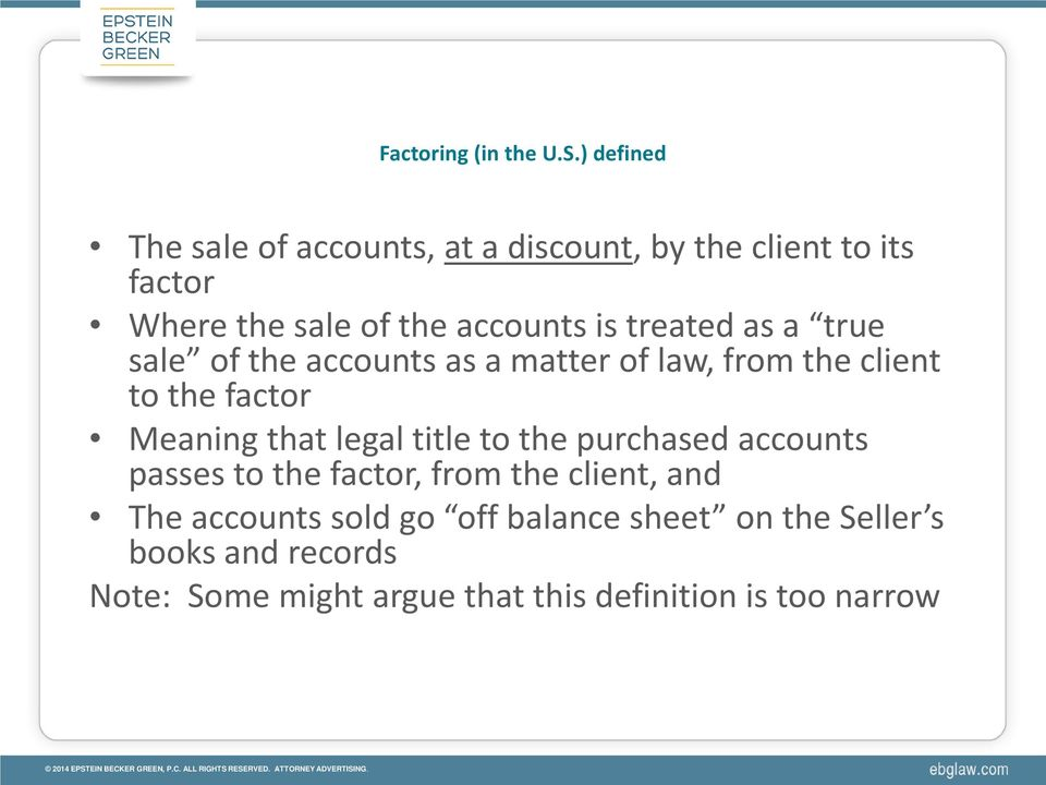 treated as a true sale of the accounts as a matter of law, from the client to the factor Meaning that legal
