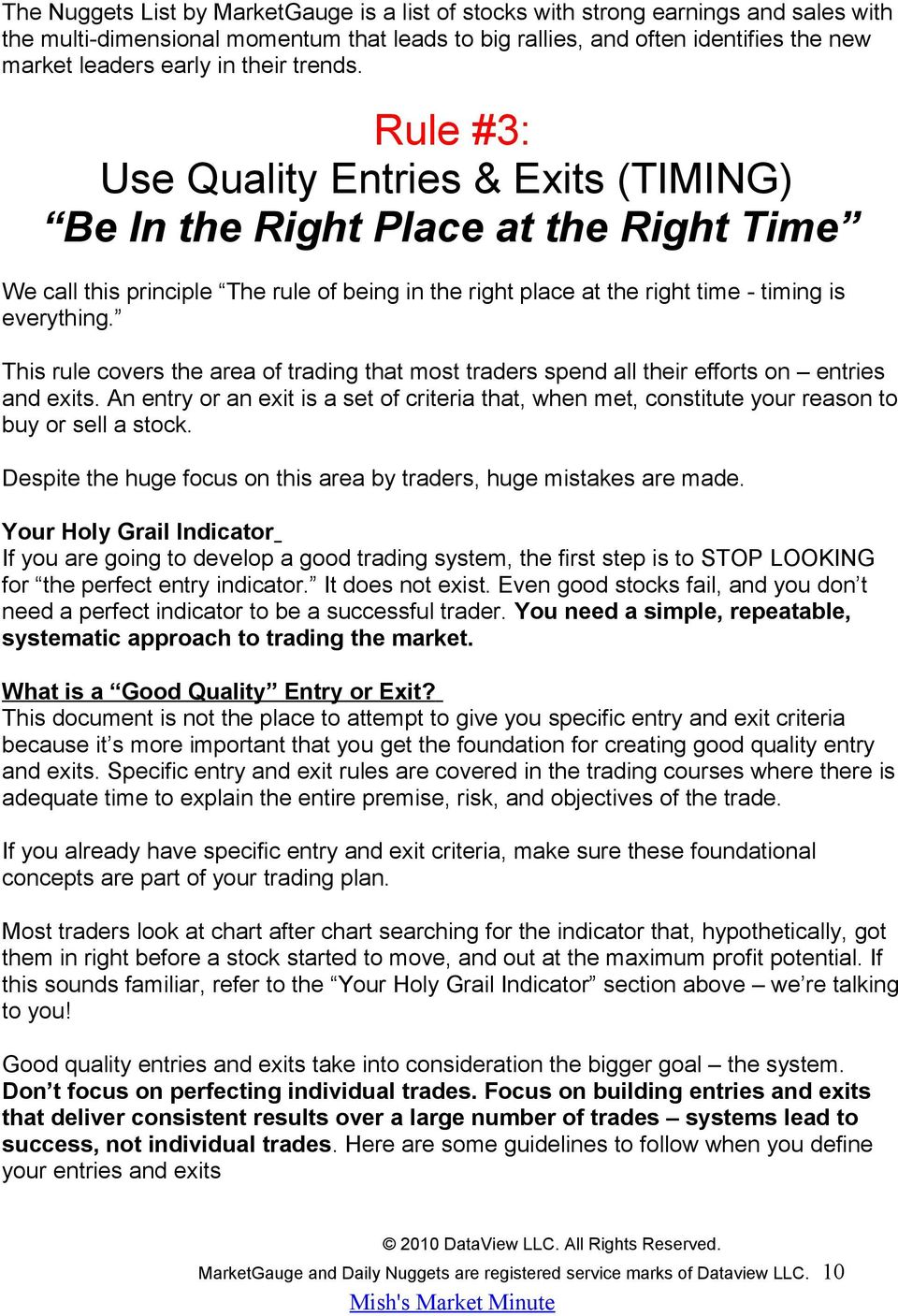 Rule #3: Use Quality Entries & Exits (TIMING) Be In the Right Place at the Right Time We call this principle The rule of being in the right place at the right time - timing is everything.