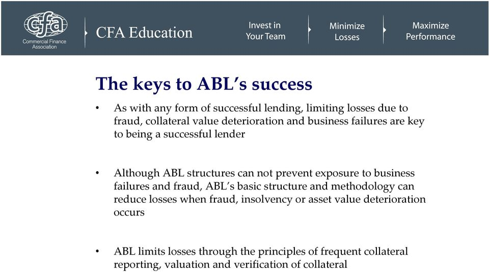 business failures and fraud, ABL s basic structure and methodology can reduce losses when fraud, insolvency or asset value