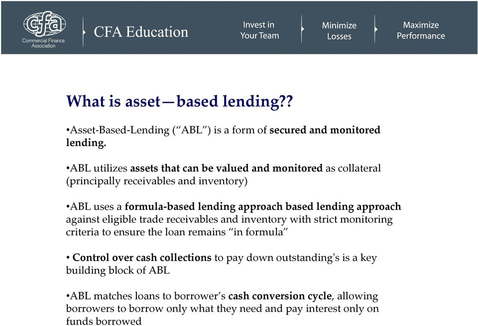 lending approach against eligible trade receivables and inventory with strict monitoring criteria to ensure the loan remains in formula Control over cash