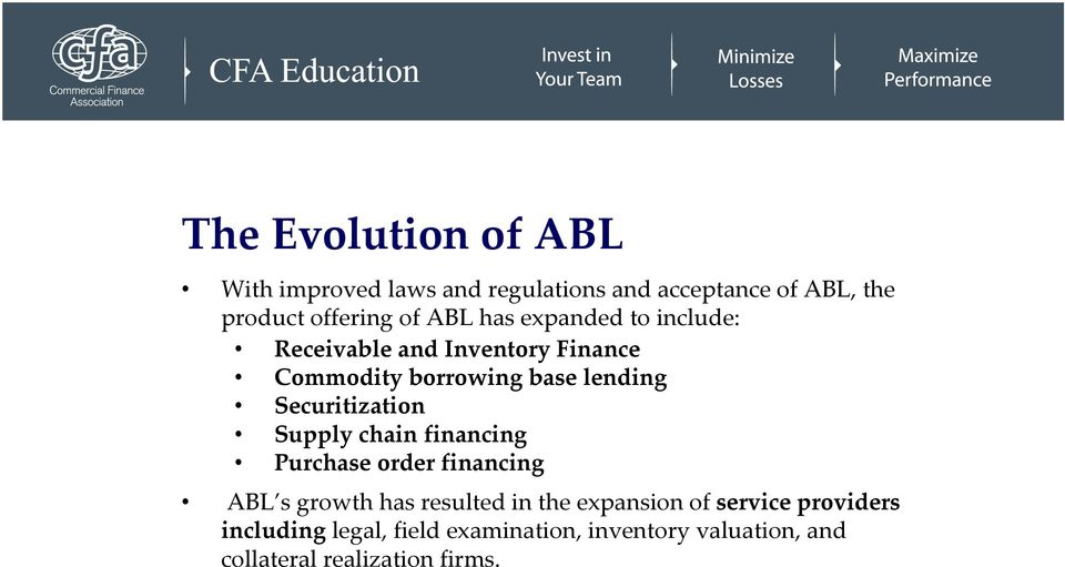 Securitization Supply chain financing Purchase order financing ABL s growth has resulted in the