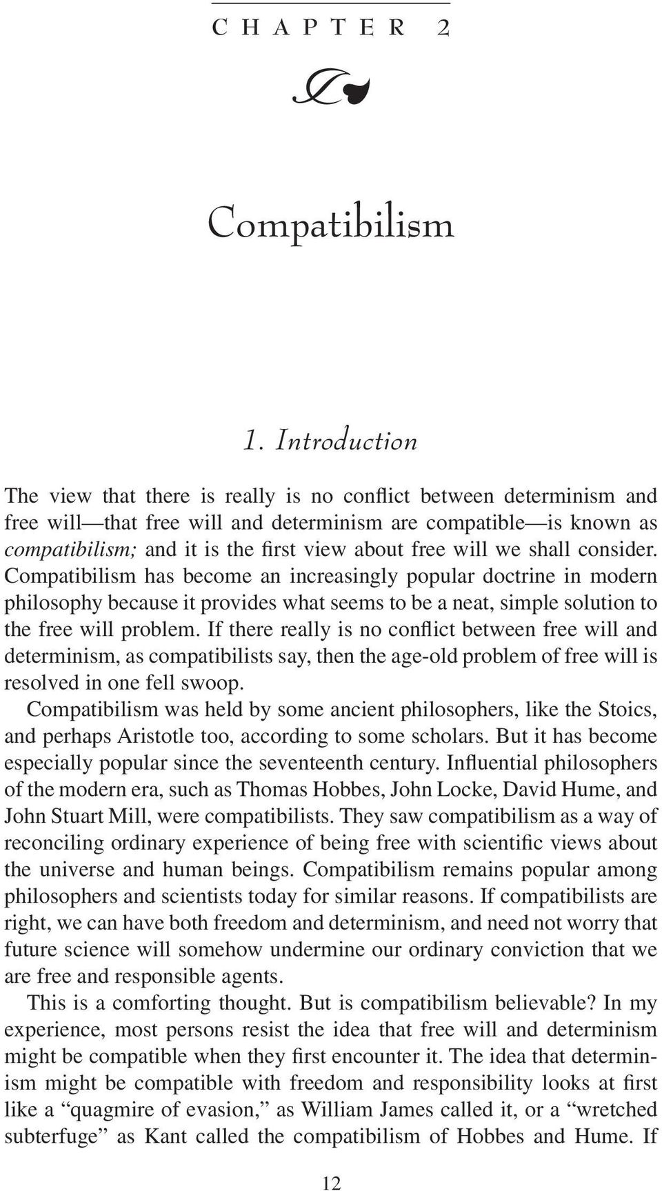 free will we shall consider. Compatibilism has become an increasingly popular doctrine in modern philosophy because it provides what seems to be a neat, simple solution to the free will problem.