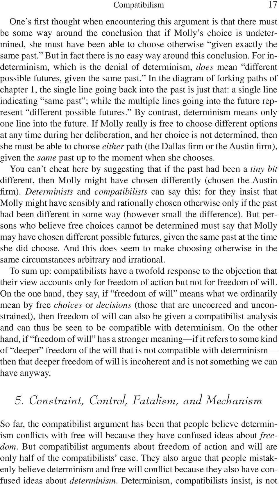 For indeterminism, which is the denial of determinism, does mean different possible futures, given the same past.