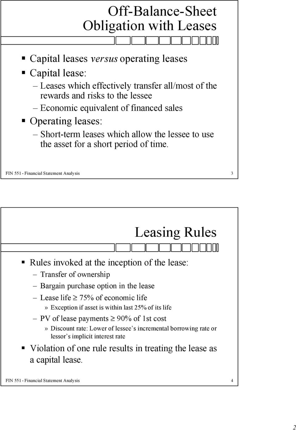 FIN 551 - Financial Statement Analysis 3 Leasing Rules Rules invoked at the inception of the lease: Transfer of ownership Bargain purchase option in the lease Lease life 75% of economic life»