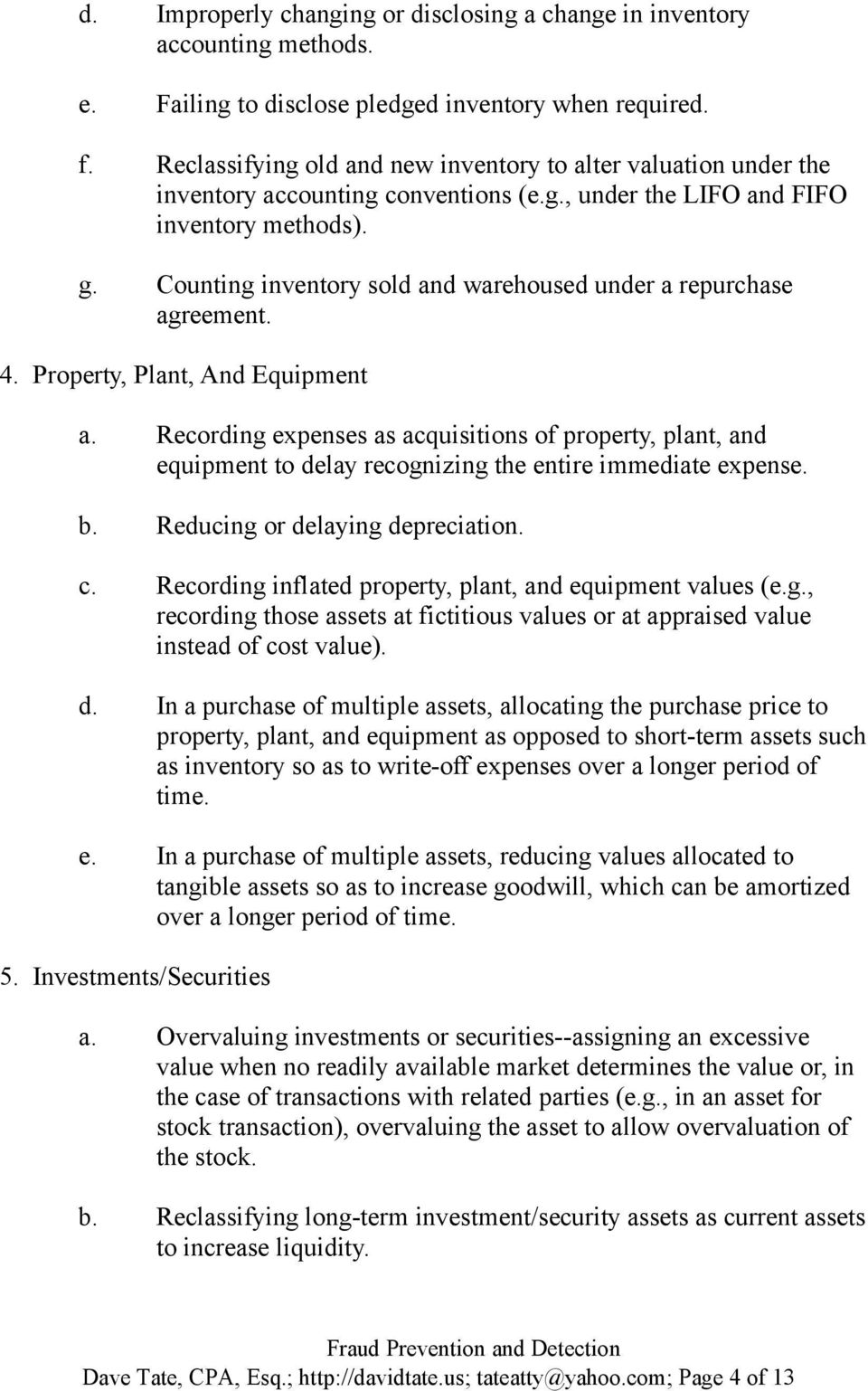 Counting inventory sold and warehoused under a repurchase agreement. 4. Property, Plant, And Equipment a.