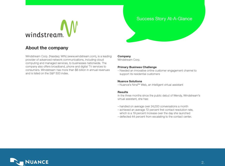 The company also offers broadband, phone and digital TV services to consumers. Windstream has more than $6 billion in annual revenues and is listed on the S&P 500 index. Company Windstream Corp.
