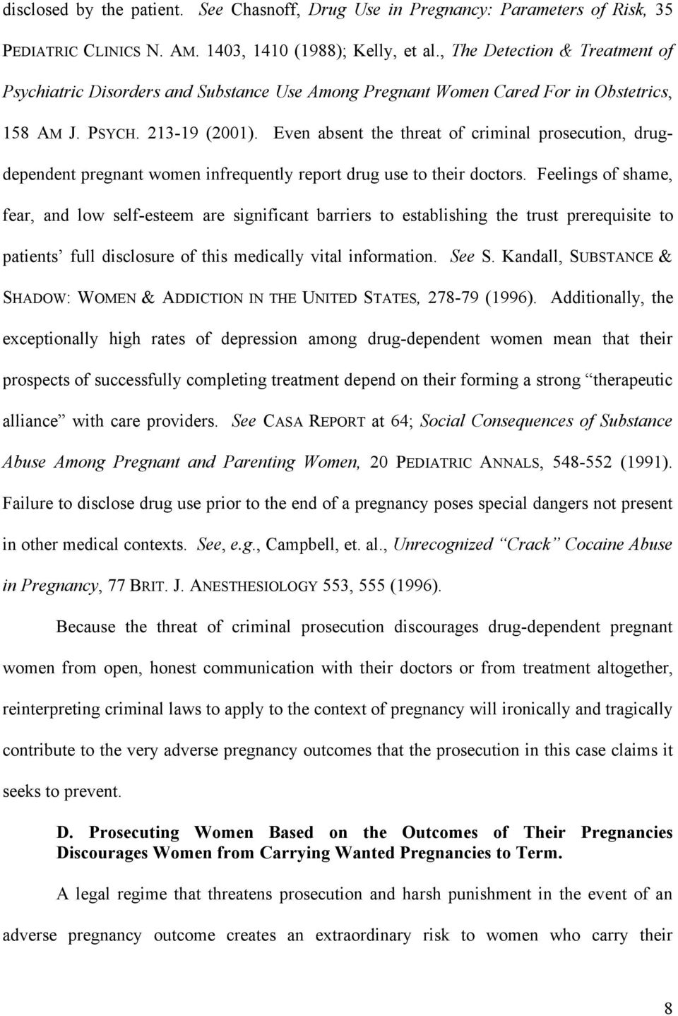 Even absent the threat of criminal prosecution, drugdependent pregnant women infrequently report drug use to their doctors.