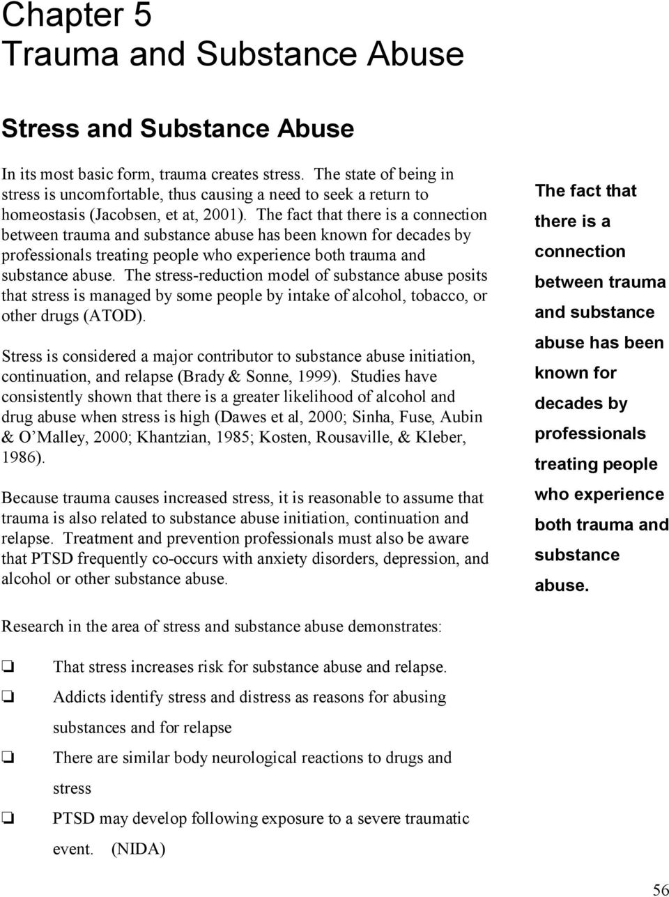 The fact that there is a connection between trauma and substance abuse has been known for decades by professionals treating people who experience both trauma and substance abuse.