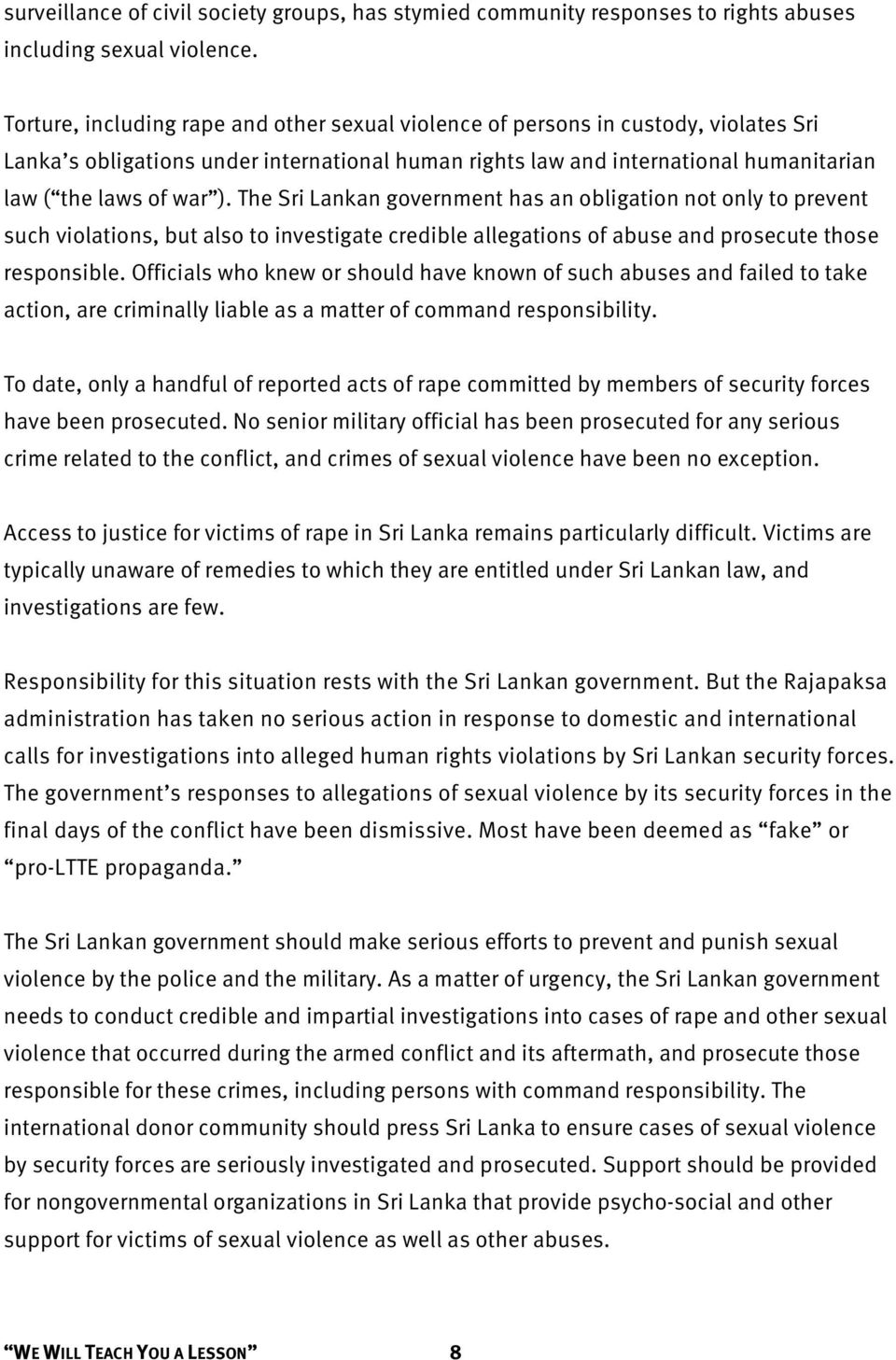The Sri Lankan government has an obligation not only to prevent such violations, but also to investigate credible allegations of abuse and prosecute those responsible.