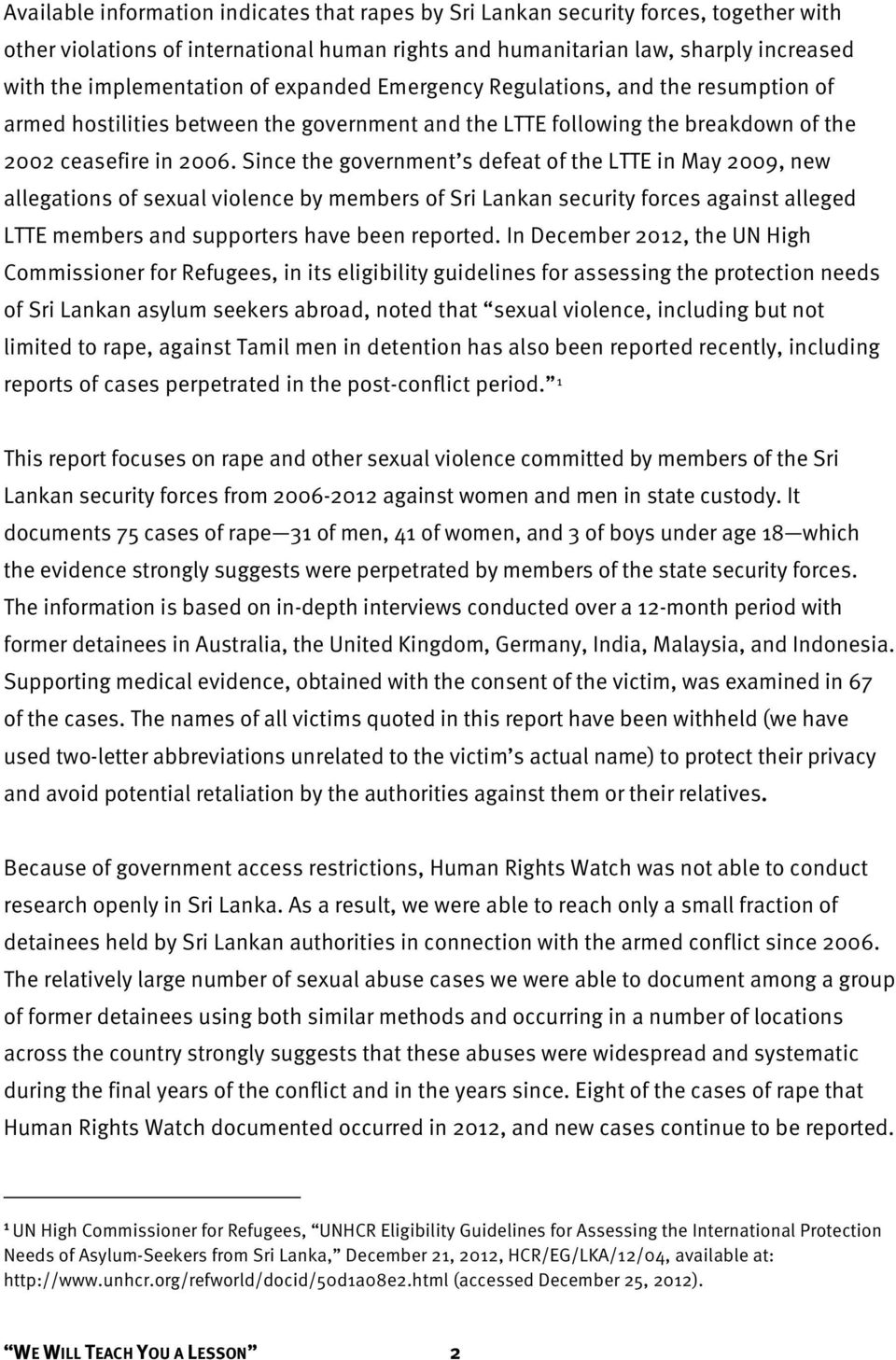Since the government s defeat of the LTTE in May 2009, new allegations of sexual violence by members of Sri Lankan security forces against alleged LTTE members and supporters have been reported.