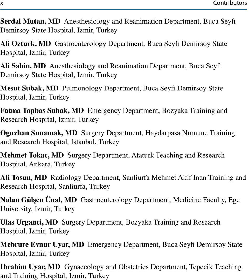 Oguzhan Sunamak, MD Surgery Department, Haydarpasa Numune Training and Research Hospital, Istanbul, Turkey Mehmet Tokac, MD Surgery Department, Ataturk Teaching and Research Hospital, Ankara, Turkey