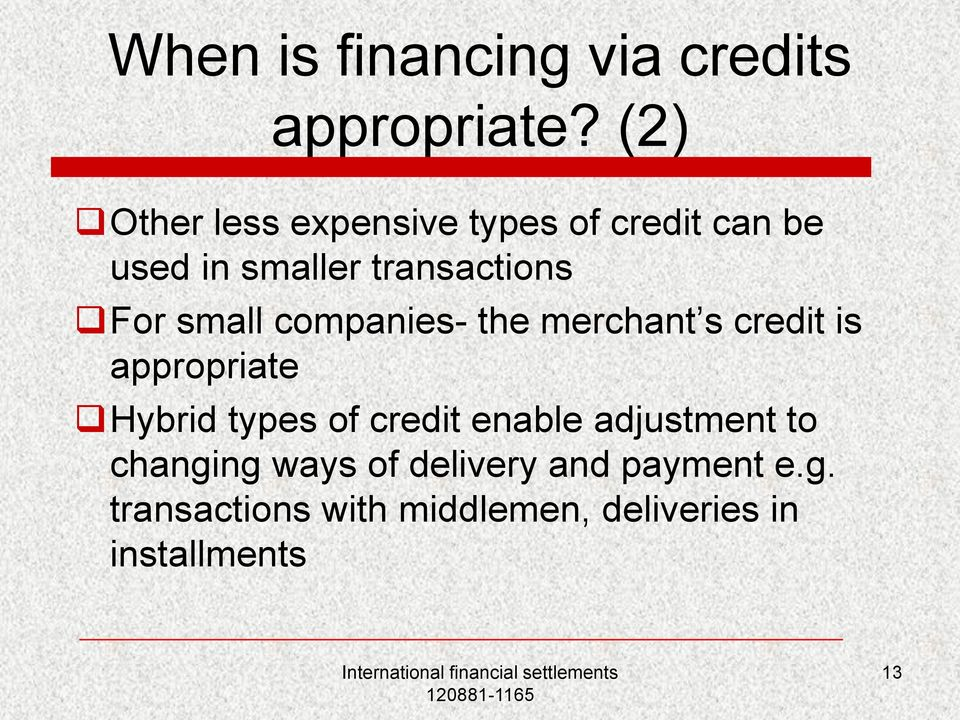 small companies- the merchant s credit is appropriate Hybrid types of credit
