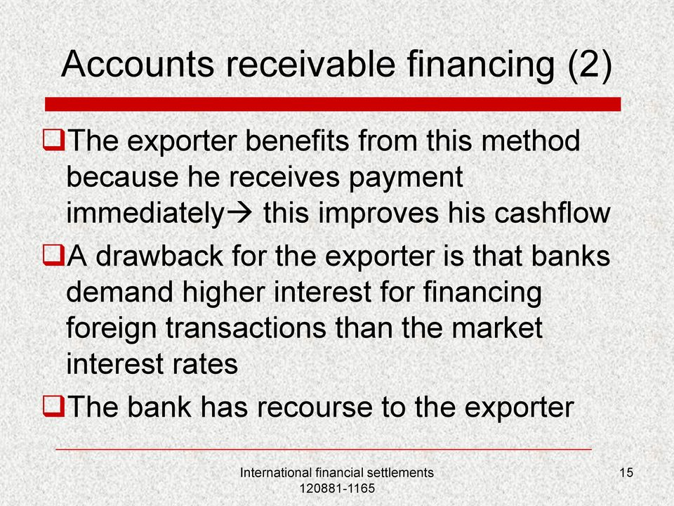 for the exporter is that banks demand higher interest for financing foreign