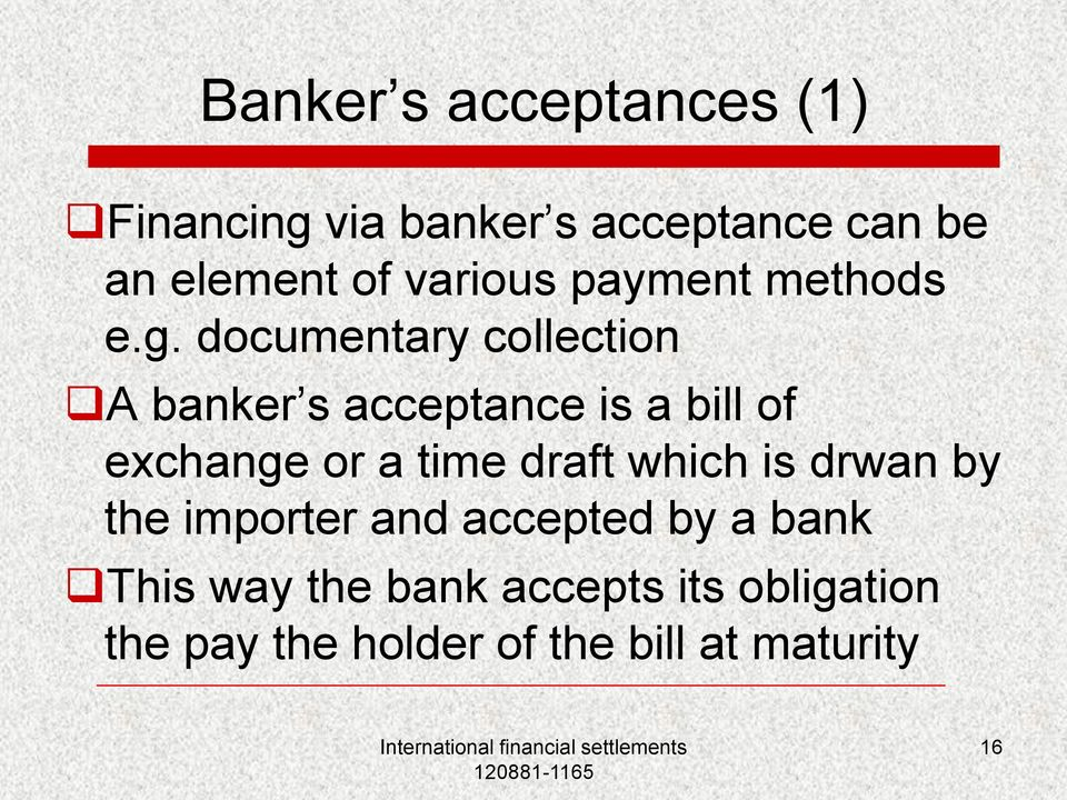documentary collection A banker s acceptance is a bill of exchange or a time draft