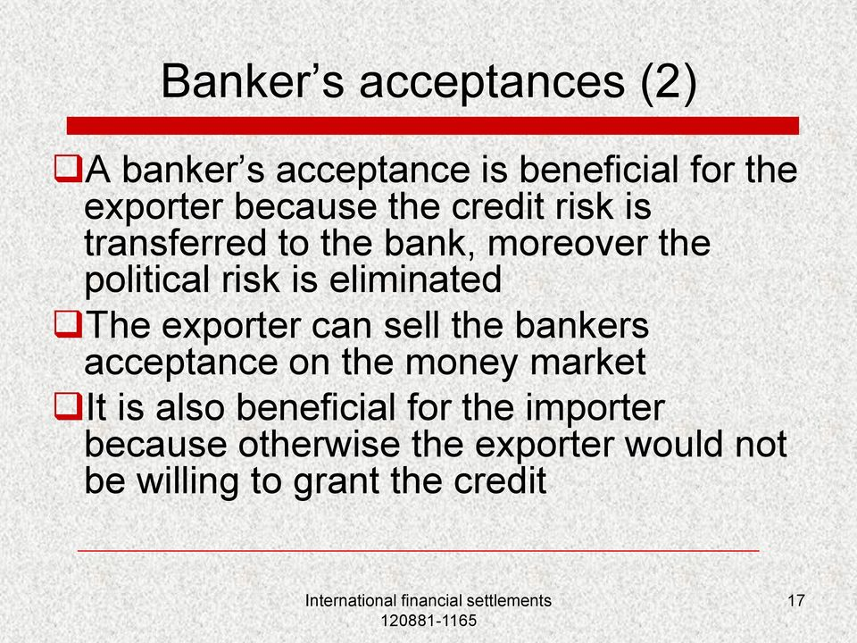 The exporter can sell the bankers acceptance on the money market It is also beneficial