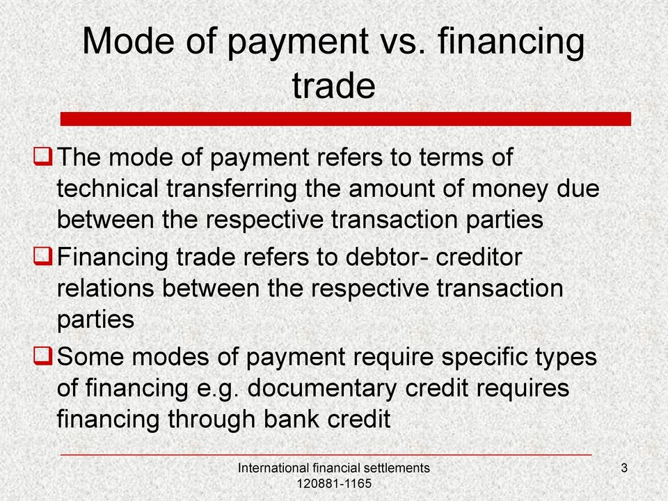 money due between the respective transaction parties Financing trade refers to debtor- creditor