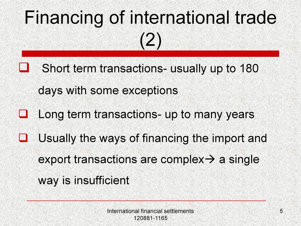 transactions- up to many years Usually the ways of financing