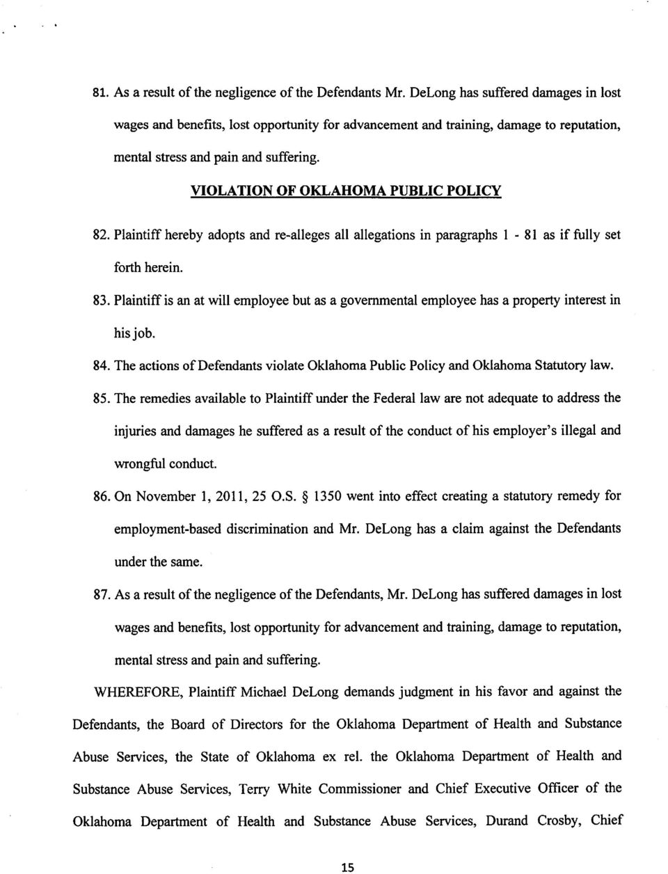 VIOLATION OF OKLAHOMA PUBLIC POLICY 82. Plaintiff hereby adopts and re-alleges all allegations in paragraphs 1-81 as if fully set forth herein. 83.